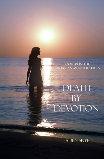 Death by Devotion (Book #9 in the Caribbean Murder series) ebook by Jaden Skye