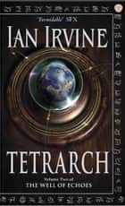 Tetrarch - The Well of Echoes, Volume Two (A Three Worlds Novel) eBook by Ian Irvine