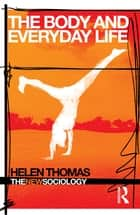 The Body and Everyday Life ebook by Helen Thomas