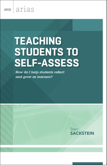 Teaching Students to Self-Assess - How do I help students reflect and grow as learners? (ASCD Arias) ebook by Starr Sackstein