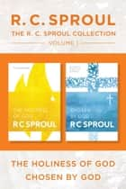 The R.C. Sproul Collection Volume 1: The Holiness of God / Chosen by God ebook by R.C. Sproul