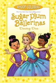 Sugar Plum Ballerinas: Dancing Diva ebook by Whoopi Goldberg