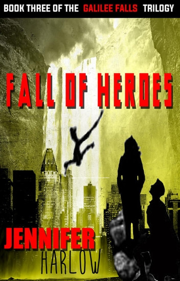 Fall Of Heroes - The Galilee Falls Trilogy, #3 ebook by Jennifer Harlow