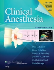 Clinical Anesthesia, 7e: Print + Ebook with Multimedia ebook by Paul Barash,Bruce F. Cullen,Robert K. Stoelting,Michael Cahalan,M. Christine Stock,Rafael Ortega