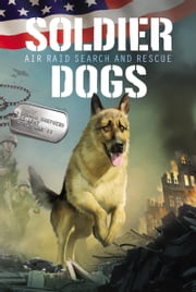 Soldier Dogs #1: Air Raid Search and Rescue ebook by Marcus Sutter, Pat Kinsella
