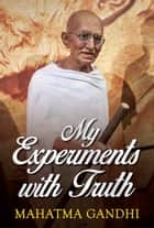 My Experiments with Truth ebook by Mahatma Gandhi, Digital Fire
