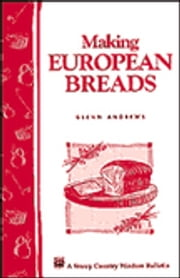 Making European Breads - Storey's Country Wisdom Bulletin A-172 ebook by Glenn Andrews