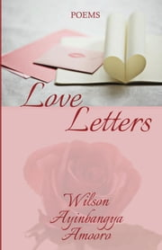 Love Letters ebook by Wilson Ayinbangya Amooro