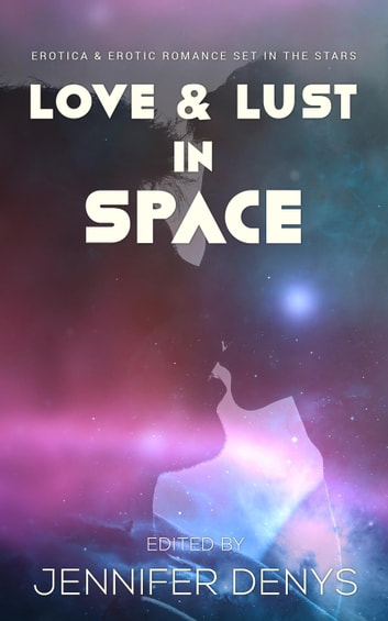 Love and Lust in Space ebook by H K Carlton,Dee Maselle,Ian D Smith,Rose Wulf,Jordan Monroe,Ashe Barker,Morgan King,Dylan McEwan,Ella Grey,Jennifer Denys,Beverly Langland
