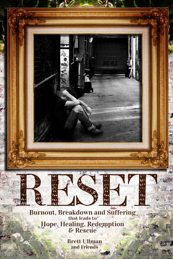 Reset - Burnout, Breakdown, and Suffering that leads to Hope, Healing, Redemption and Rescue ebook by Brett Ullman