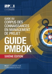 A Guide to the Project Management Body of Knowledge (PMBOK® Guide)–Sixth Edition (FRENCH) ebook by Project Management Institute