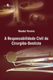 A Responsabilidade Civil do Cirurgião Dentista ebook by Wander Pereira