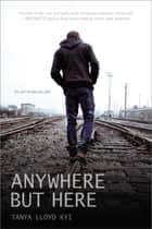 Anywhere but Here ebook by Tanya Lloyd Kyi