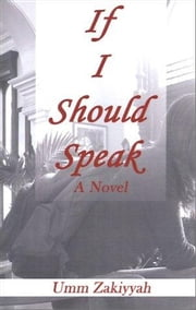 If I Should Speak, A Novel ebook by Zakiyyah, Umm