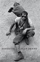 Yosemite In the Sixties ebook by Yvon Chouinard, Glenn Denny, Steve Roper