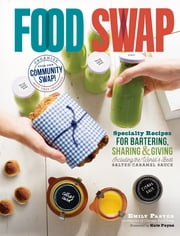 Food Swap - Specialty Recipes for Bartering, Sharing & Giving — Including the World's Best Salted Caramel Sauce ebook by Emily Paster,Kate Payne