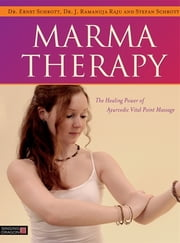 Marma Therapy - The Healing Power of Ayurvedic Vital Point Massage 電子書 by Dr Ernst Schrott, Dr J. Ramanuja Raju, Stefan Schrott,...