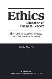 Ethics Education of Business Leaders - Emotional Intelligence, Virtues, and Contemplative Learning ebook by Tom E. Culham