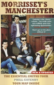 Morrissey's Manchester ebook by Phill Gatenby