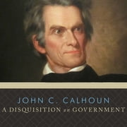 an argument against rousseaus ideas in john calhouns disquisition on government