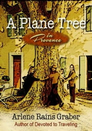A Plane Tree in Provence ebook by Arlene Rains Graber