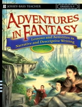 Adventures in Fantasy - Lessons and Activities in Narrative and Descriptive Writing, Grades 5-9 ebook by John Gust