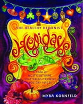 The Healthy Hedonist Holidays - A Year of Multi-Cultural, Vegetarian-Friendly Holiday Feasts ebook by Myra Kornfeld