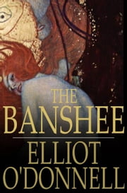 The Banshee ebook by Elliot O'Donnell