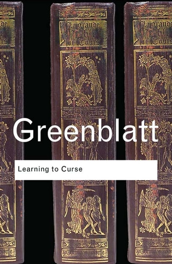 Learning to Curse - Essays in Early Modern Culture ebook by Stephen Greenblatt