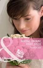 Wrong Groom, Right Bride (Mills & Boon Cherish) ebook by Patricia Kay