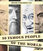 50 Famous People Of The World ebook by Speedy Publishing