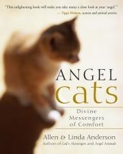 Angel Cats - Divine Messengers of Comfort ebook by Allen and Linda Anderson
