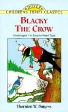 Blacky The Crow ebook by Thornton W. Burgess
