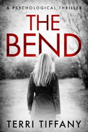 The Bend - A psychological thriller that will grip you to the final pages ebook by Terri Tiffany