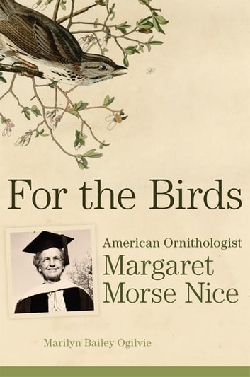 For the Birds - American Ornithologist Margaret Morse Nice ebook by Marilyn Bailey Ogilvie