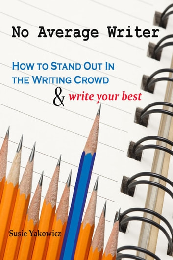 No Average Writer: How to Stand Out in the Writing Crowd and Write Your Best ebook by Susie Yakowicz