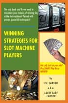 Winning Strategies for Slot Machine Players ebook by V.F. Lawson a.k.a. Lucky Lady Lawson