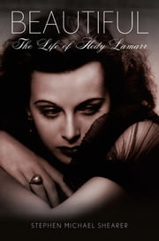 Beautiful: The Life of Hedy Lamarr ebook by Stephen Michael Shearer,Robert Osborne