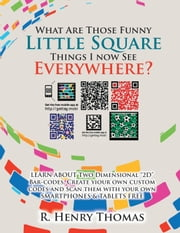 What Are Those Funny Little Square Things I now See Everywhere? ebook by R. Henry Thomas