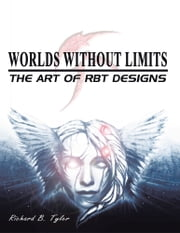 Worlds Without Limits: The Art of RBT Designs ebook by Richard B. Tyler