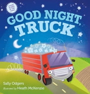 Good Night, Truck ebook by Sally Odgers,Heath McKenzie