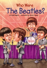 Who Were the Beatles? ebook by Geoff Edgers,Jeremy Tugeau