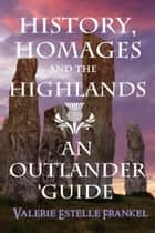 History, Homages and the Highlands: An Outlander Guide ebook by Valerie Estelle Frankel