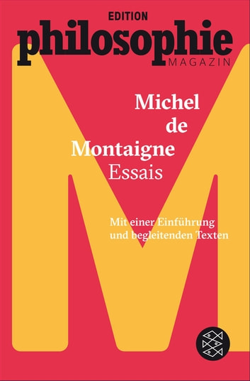Essais - (Mit Begleittexten vom Philosophie Magazin) ebook by Michel de Montaigne