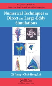 Numerical Techniques for Direct and Large-Eddy Simulations ebook by Jiang, Xi