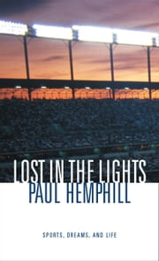 Lost in the Lights - Sports, Dreams, and Life ebook by Paul Hemphill
