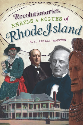Revolutionaries, Rebels and Rogues of Rhode Island ebook by M.E. Reilly-McGreen