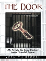 The Door - My Twenty-Six Years Working Inside Canada'S Prisons ebook by Vern Thibedeau
