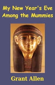 My New Year's Eve Among the Mummies ebook by Grant Allen