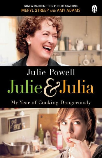 Julie & Julia - My Year of Cooking Dangerously ebook by Julie Powell